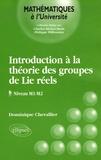 Dominique Chevallier - Introduction à la théorie des groupes de Lie réels - Niveau M1 - M2.