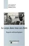 Dominique Chevé et Gilles Boëtsch - Le corps dans tous ses états. - Regards anthropologiques.