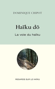Dominique Chipot - Haïku do - La voie du haïku.
