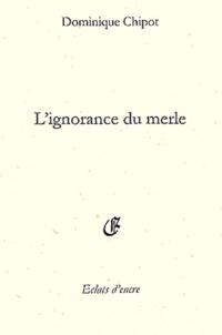 Dominique Chipot - L'ignorance du merle.