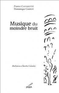 Dominique Chipot et France Cayouette - Musique du moindre bruit.