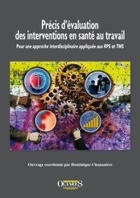 Dominique Chouanière - Précis d'évaluation des interventions en santé au travail - Pour une approche interdisciplinaire appliquée aux RPS et TMS.