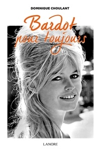 Dominique Choulant - Bardot pour toujours.