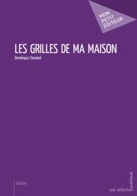 Dominique Choulant - Les grilles de ma maison.