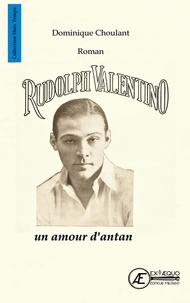 Dominique Choulant - Rudolph Valentino, un amour d'antan.