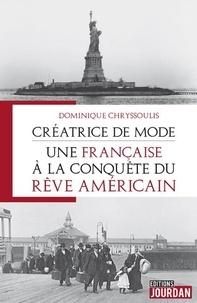 Dominique Chryssoulis - Créatrice de mode : une Française à la conquête du rêve américain - Suivi de L'album d'Angèle, ma grand-mère.