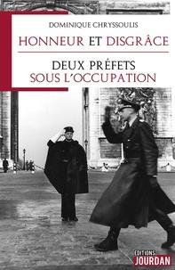 Dominique Chryssoulis - Honneur et disgrâce - Deux préfets sous l'occupation.