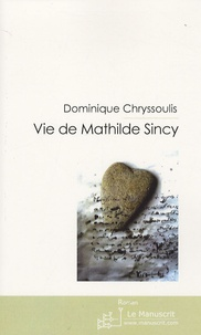 Dominique Chryssoulis - Vie de Mathilde Sincy.