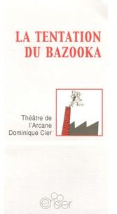 Dominique Cier - La Tentation du Bazzoka.