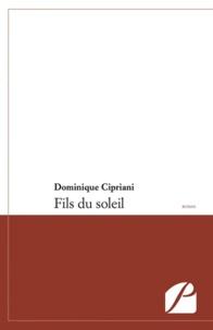 Dominique Cipriani - Fils du soleil.