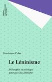 Dominique Colas - Le Léninisme - Philosophie et sociologie politiques du léninisme.