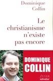 Dominique Collin - Le christianisme n'existe pas encore.