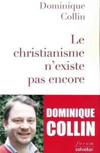 Le christianisme n'existe pas encore - Dominique Collin |