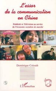 Dominique Colomb - L'essor de la communication en Chine - Publicité et télévision au service de l'économie socialiste de marché.