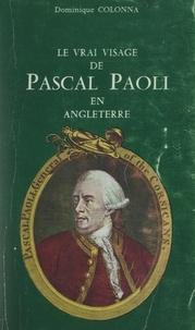 Dominique Colonna et  Collectif - Le vrai visage de Pascal Paoli en Angleterre.