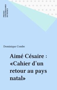 """Dominique Combe - Aimé Césaire, """"Cahier d'un retour au pays natal""""."""
