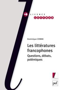 Dominique Combe - Les littératures francophones - Questions, débats, polémiques.