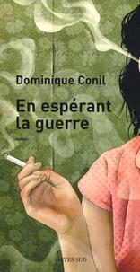 Dominique Conil - En espérant la guerre.