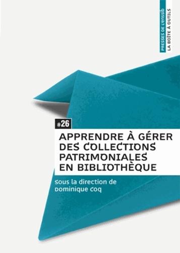Dominique Coq - Apprendre à gérer des collections patrimoniales en bibliothèque.
