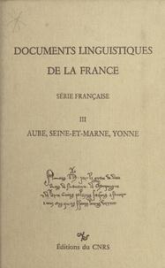 Dominique Coq - Documents linguistiques de la France, série française (3) : Aube, Seine-et-Marne, Yonne.