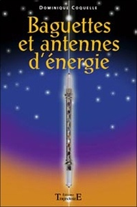 Dominique Coquelle - Baguettes et antennes d'énergie.