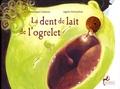 Dominique Corazza et Agnès Perruchon - La dent de lait de l'ogrelet.