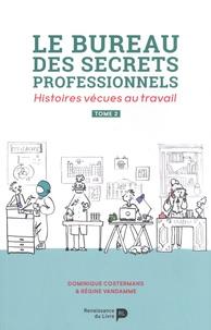 Dominique Costermans et Régine Vandamme - Le bureau des secrets professionnels - Histoires vécues au travail Tome 2.