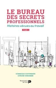 Dominique Costermans et Régine Vandamme - Le bureau des secrets professionnels - Histoires vécues au travail Tome 1.