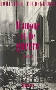 Dominique Coudekerque - D'amour et de guerre.