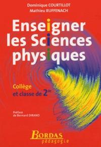 Dominique Courtillot et Mathieu Ruffenach - Enseigner les sciences physiques - Collège et classe de 2e.