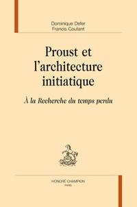 Dominique Coutant-Defer - Proust et l'architecture initiatique - A la recherche du temps perdu.