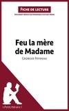 Dominique Coutant - lePetitLittéraire.fr  : Feu la mère de Madame de Georges Feydeau (Fiche de lecture).