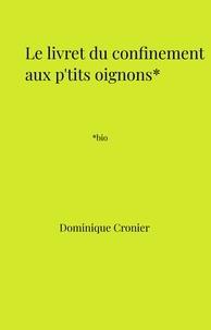 Dominique Cronier - Le Livret du confinement aux p'tits oignons* - *bio.
