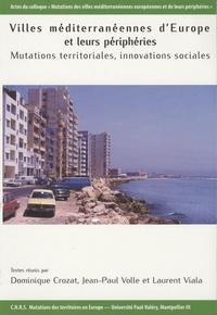 Dominique Crozat et Laurent Viala - Villes méditerranéennes d''Europe et leurs périphéries - Mutations territoriales, innovations sociales.