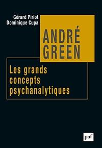 Dominique Cupa et Gérard Pirlot - André Green, les grands concepts psychanalytiques.
