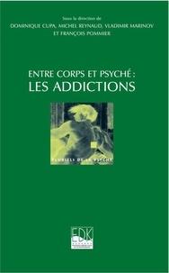 Dominique Cupa et Michel Reynaud - Entre corps et psyché : les addictions.