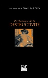 Dominique Cupa - Psychanalyse de la destructivité.