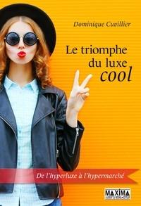 Dominique Cuvillier - Le triomphe du luxe cool.