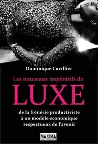 Dominique Cuvillier - Les nouveaux impératifs du luxe - De la frénésie productiviste à un modèle économique respectueux de l'avenir.