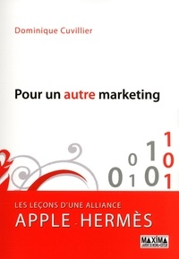 Dominique Cuvillier - Pour un autre marketing - Les leçons d'une alliance Apple-Hermès.