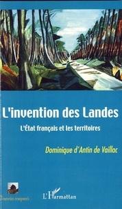 Dominique d'Antin de Vaillac - L'invention des Landes - l'Etat français et les territoires.