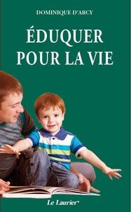 Dominique D'Arcy - Eduquer pour la vie.