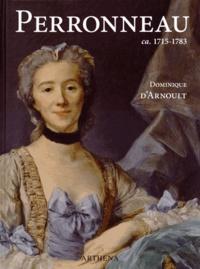 Dominique d' Arnoult - Jean-Baptiste Perronneau ca. 1715-1783 - Un portraitiste dans l'Europe des Lumières.