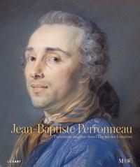 Dominique d' Arnoult et Neil Jeffares - Jean-Baptiste Perronneau - Portraitiste de génie dans l'Europe des Lumières.