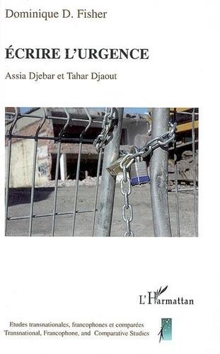 Dominique D. Fisher - Ecrire l'urgence : Assia Djebar et Tahar Djaout.
