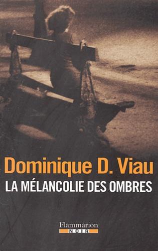 Dominique-D Viau - La mélancolie des ombres.