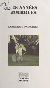 Dominique Daeschler - Les années bourrues.
