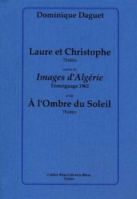 Dominique Daguet - Laure et Christophe suivi de Images d'Algérie et de A l'ombre du soleil.