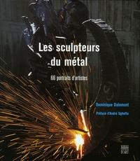 Dominique Dalemont - Les sculpteurs du métal.