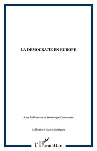 Dominique Damamme - La démocratie en Europe - Actes de l'Université européenne d'été de l'Université Paris IX-Dauphine, en collaboration avec la Fondation pour une civilisation Européenne (22-24 septembre 2002).